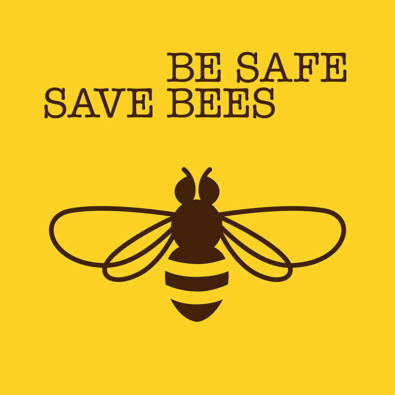 Be Safe - Save Bees